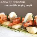 Parrillada de pescado con emulsión de ajo y perejil